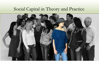 Social Capital in Theory and Practice
