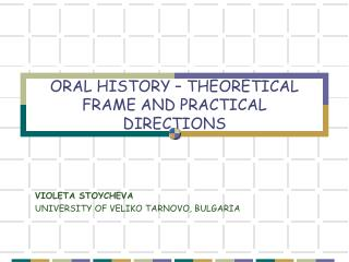 ORAL HISTORY – THEORETICAL FRAME AND PRACTICAL DIRECTIONS