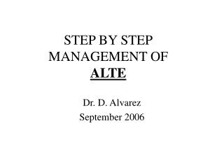 STEP BY STEP MANAGEMENT OF  ALTE