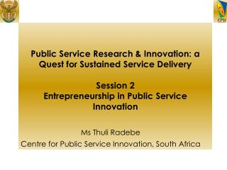 Public Service Research & Innovation: a Quest for Sustained Service Delivery Session 2 Entrepreneurship in Public Se