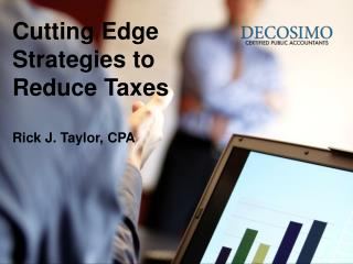 Cutting Edge Strategies to Reduce Taxes Rick J. Taylor, CPA