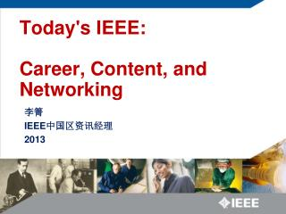 Todays IEEE:    Career, Content, and Networking