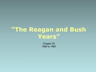 """The Reagan and Bush Years"""