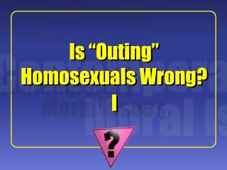 "Is ""Outing"" Homosexuals Wrong?"
