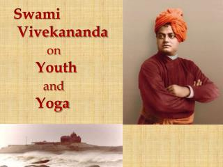 Swami  Vivekananda on 	Youth  and  	Yoga