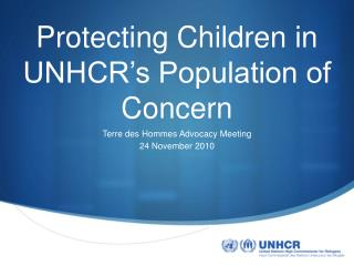 Protecting Children in UNHCR s Population of Concern