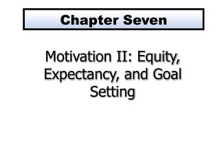 Motivation II: Equity, Expectancy, and Goal Setting