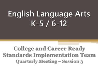 English Language Arts K-5 / 6-12