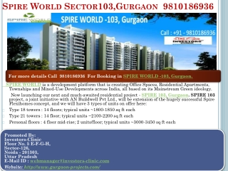 spire  world sector 103 gurgaon ,9810186936 , ic