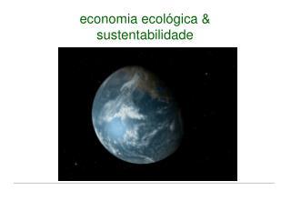 economia ecológica & sustentabilidade