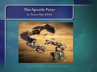 The Apostle Peter by Pastor Kay White