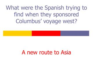 What were the Spanish trying to find when they sponsored Columbus' voyage west?