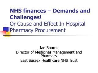 NHS finances – Demands and Challenges! Or Cause and Effect In Hospital Pharmacy Procurement