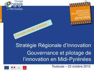 Stratégie Régionale d'Innovation Gouvernance et pilotage de l'innovation en Midi-Pyrénées XX octobre 2012