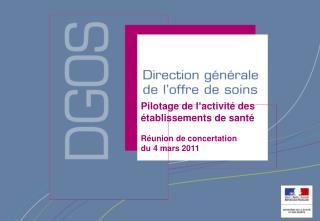 Pilotage de l ' activité des établissements de santé Réunion de concertation du 4 mars 2011