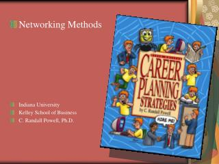 Networking Methods Indiana University Kelley School of Business C. Randall Powell, Ph.D.