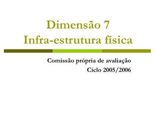 Dimensão 7 Infra-estrutura física