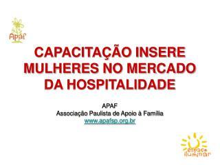 CAPACITAÇÃO INSERE MULHERES NO MERCADO DA HOSPITALIDADE APAF Associação Paulista de Apoio à Família www.apafsp.org.br