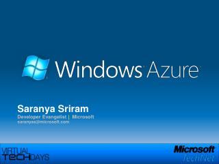 Saranya Sriram Developer Evangelist | Microsoft saranyas@microsoft.com