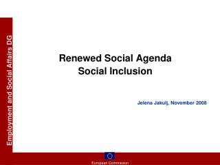 Renewed Social Agenda  Social Inclusion     Jelena Jakulj, November 2008