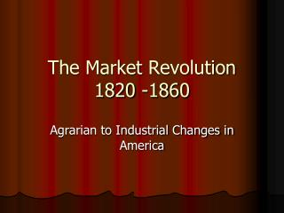 The Market  Revolution  1820  -1860