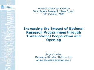 SAFEFOODERA WORKSHOP Food Safety Research Ideas Forum 30th October 2006    Increasing the Impact of National Research Pr