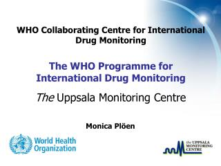 WHO Collaborating Centre for International Drug Monitoring The WHO Programme for International Drug Monitoring