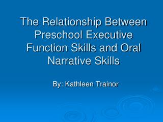 The Relationship Between Preschool Executive Function Skills and Oral Narrative Skills