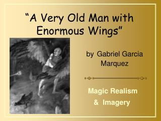 """A Very Old Man with Enormous Wings"""
