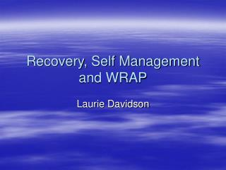 Recovery, Self Management and WRAP