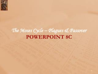 The Moses Cycle – Plagues & Passover POWERPOINT  8C