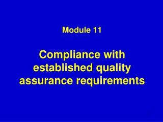 Module 11 Compliance with established quality assurance requirements