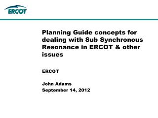 Planning Guide concepts for dealing with Sub Synchronous Resonance in ERCOT & other issues