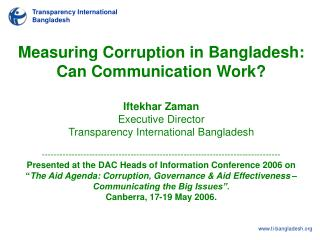 Measuring Corruption in Bangladesh:  Can Communication Work?  Iftekhar Zaman Executive Director Transparency Internation