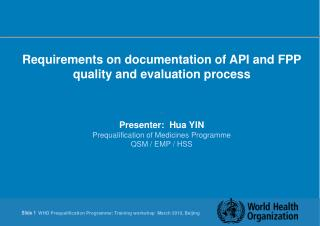 Requirements on documentation of API and FPP quality and evaluation process Presenter:  Hua YIN Prequalification of Medi