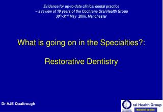 Evidence for up-to-date clinical dental practice    a review of 10 years of the Cochrane Oral Health Group 30th-31st May