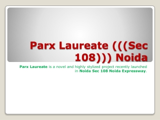 parx laureate at sector 108 noida call@9899606065