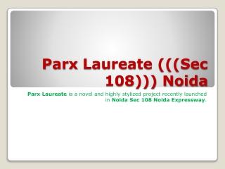 parx laureate at sector 108 noida call@9899606065