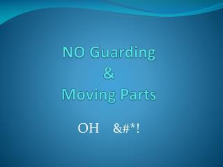 NO Guarding & Moving Parts