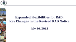 Expanded Flexibilities for RAD: Key Changes in the Revised RAD Notice July 16, 2013