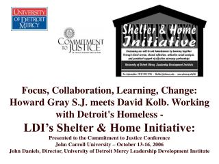 Focus, Collaboration, Learning, Change:  Howard Gray S.J. meets David Kolb. Working with Detroits Homeless -  LDI s Shel