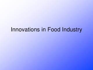 Innovations in Food Industry