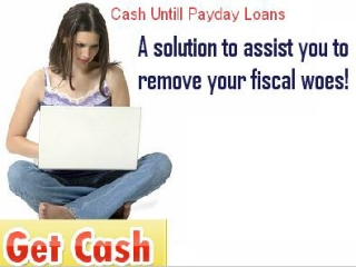 Cash Until Payday Loans- Dynamic Solution To Provide Loan