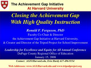 Closing the Achievement Gap  With High Quality Instruction Ronald F. Ferguson, PhD Faculty Co-Chair & Director