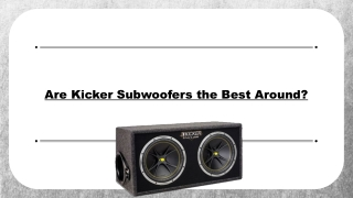 Are Kicker Subwoofers the Best Around?