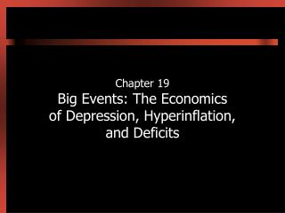 Chapter 19 Big Events: The Economics of Depression, Hyperinflation, and Deficits