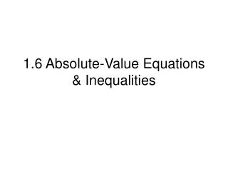 1.6 Absolute-Value Equations   Inequalities