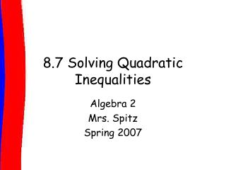 8.7 Solving Quadratic Inequalities