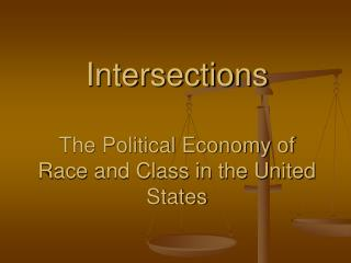 Intersections The Political Economy of Race and Class in the United States