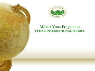 Middle Years Programme CEDAR INTERNATIONAL SCHOOL